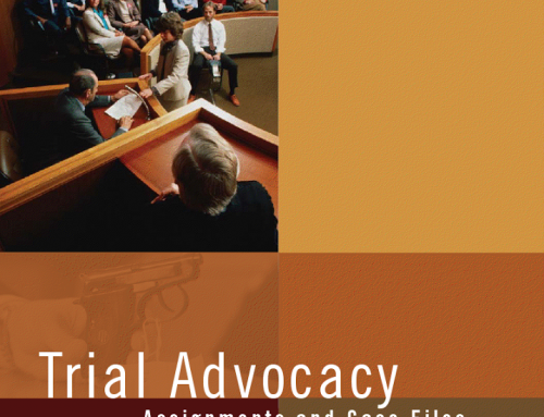 SOON TO BE RELEASED – TRIAL ADVOCACY: ASSIGNMENTS AND CASE FILES